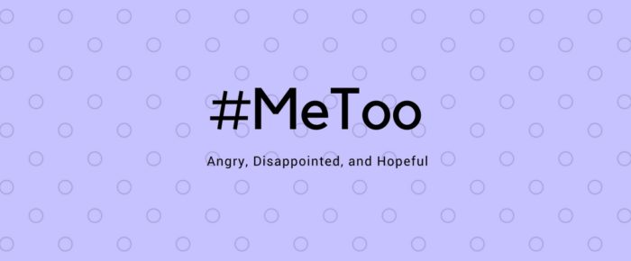 #MeToo I'm Angry, Disappointed, and Hopeful